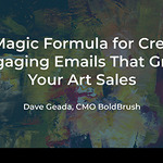 Dave Geada - The Magic Formula for Creating Engaging Emails That Grow Your Art Sales