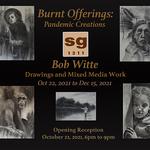 Studio Gallery 1311  - Burnt Offerings: Pandemic Creations by Bob Witte