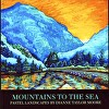 Mountains to the Sea - New Book Web Exclusive!