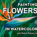 Rafael DeSoto. Jr. - Painting Flowers in Watercolor